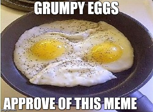 GRUMPY EGGS APPROVE OF THIS MEME | made w/ Imgflip meme maker