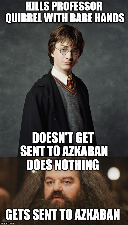Azkaban | KILLS PROFESSOR QUIRREL WITH BARE HANDS DOESN'T GET SENT TO AZKABAN DOES NOTHING GETS SENT TO AZKABAN | image tagged in harry potter,hogwarts,hagrid,azkaban,prison,crime | made w/ Imgflip meme maker