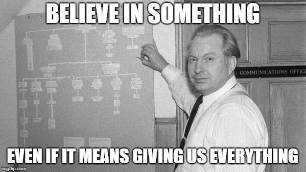 Just do it - L. Ron Hubbard | BELIEVE IN SOMETHING EVEN IF IT MEANS GIVING US EVERYTHING | image tagged in nike,colin kapernick,parody,scientology | made w/ Imgflip meme maker