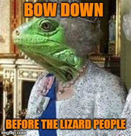 BOW DOWN BEFORE THE LIZARD PEOPLE | made w/ Imgflip meme maker
