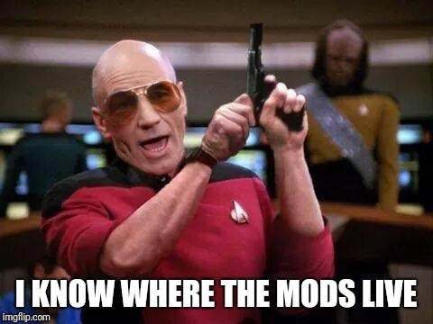 U wat m9 | I KNOW WHERE THE MODS LIVE | image tagged in u wat m9 | made w/ Imgflip meme maker