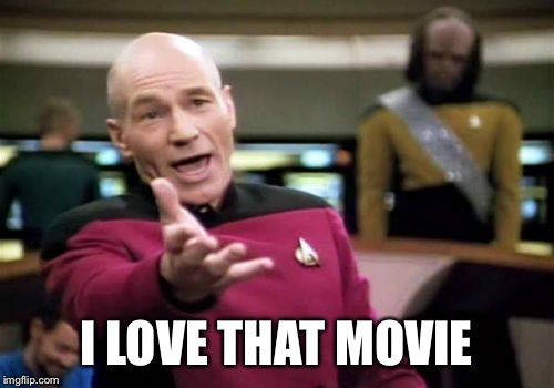 Picard Wtf Meme | I LOVE THAT MOVIE | image tagged in memes,picard wtf | made w/ Imgflip meme maker