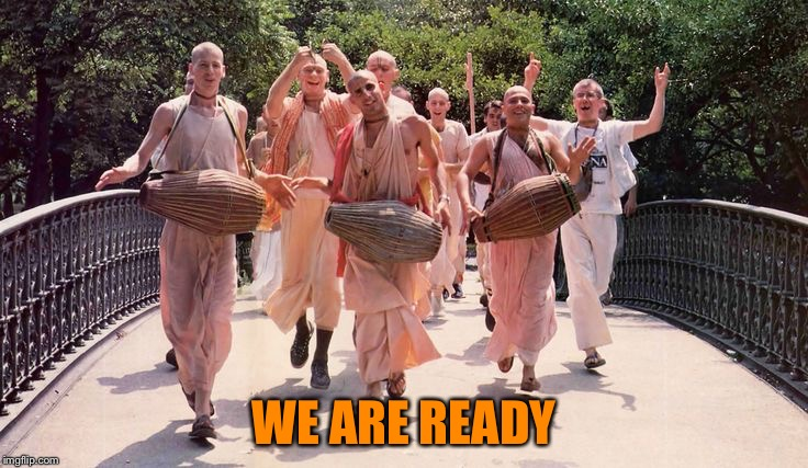 Hare Krishnas | WE ARE READY | image tagged in hare krishnas | made w/ Imgflip meme maker