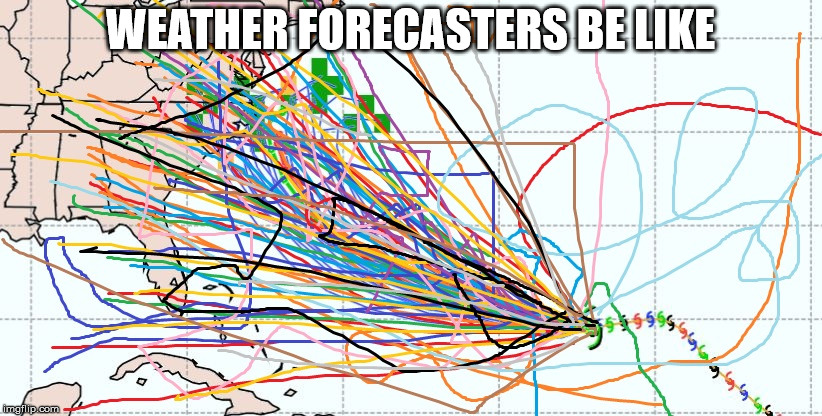 WEATHER FORECASTERS BE LIKE | image tagged in hurricane prediction | made w/ Imgflip meme maker