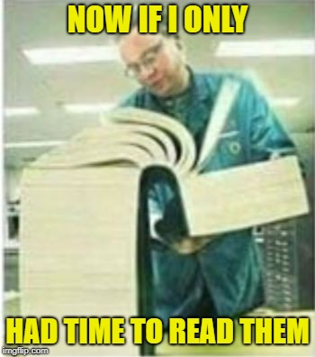 Giant Book | NOW IF I ONLY HAD TIME TO READ THEM | image tagged in giant book | made w/ Imgflip meme maker