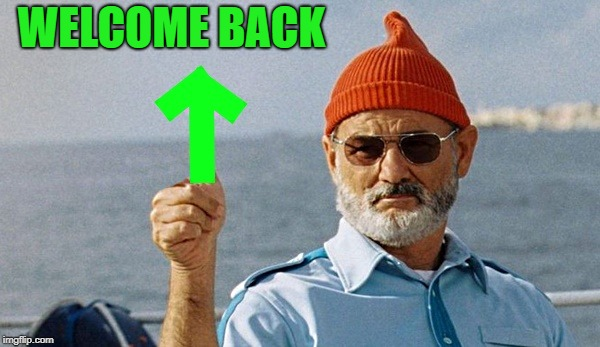 bill murray upvote | WELCOME BACK | image tagged in bill murray upvote | made w/ Imgflip meme maker
