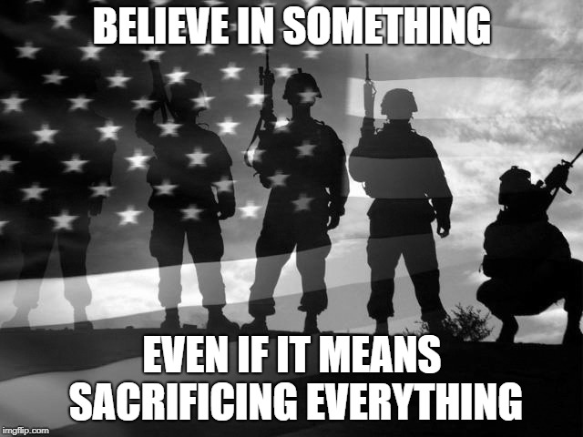 BELIEVE IN SOMETHING EVEN IF IT MEANS SACRIFICING EVERYTHING | image tagged in nike,kaepernick | made w/ Imgflip meme maker