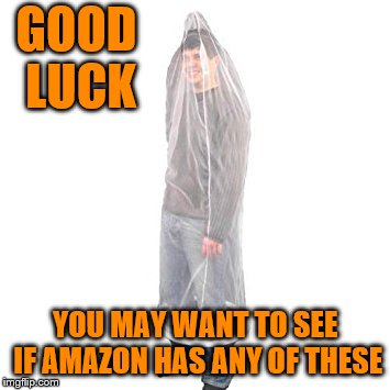 GOOD LUCK YOU MAY WANT TO SEE IF AMAZON HAS ANY OF THESE | made w/ Imgflip meme maker