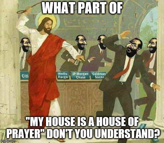 "WHAT PART OF ""MY HOUSE IS A HOUSE OF PRAYER"" DON'T YOU UNDERSTAND? 