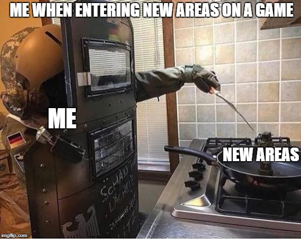 ME WHEN ENTERING NEW AREAS ON A GAME NEW AREAS ME | image tagged in blitz | made w/ Imgflip meme maker