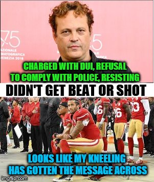 I Told You My Protest Would Work | CHARGED WITH DUI, REFUSAL TO COMPLY WITH POLICE, RESISTING LOOKS LIKE MY KNEELING HAS GOTTEN THE MESSAGE ACROSS DIDN'T GET BEAT OR SHOT | image tagged in colin kaepernick,vince vaughn,memes,police brutality,sarcasm | made w/ Imgflip meme maker
