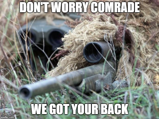 British Sniper Team | DON'T WORRY COMRADE WE GOT YOUR BACK | image tagged in british sniper team | made w/ Imgflip meme maker