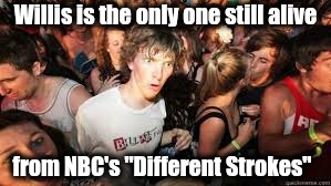 "It just hit me this morning! | Willis is the only one still alive from NBC's ""Different Strokes"" 