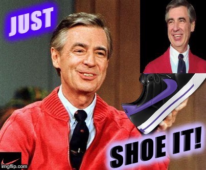 I have always wanted to have a NIKE just like you  | image tagged in bad pun mr rogers,nike,take a knee | made w/ Imgflip meme maker