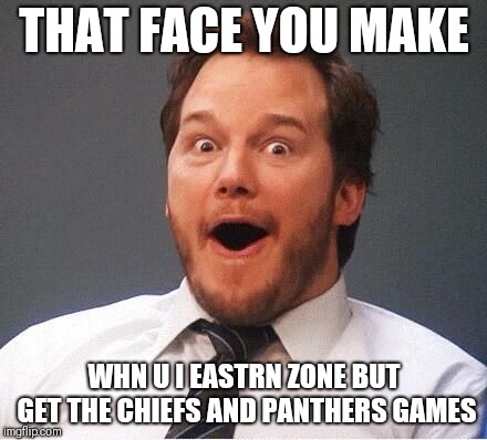 excited | THAT FACE YOU MAKE WHN U I EASTRN ZONE BUT GET THE CHIEFS AND PANTHERS GAMES | image tagged in excited | made w/ Imgflip meme maker