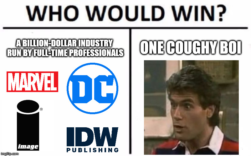 Diversity & Comics: One Coughy Boi vs. a Billion-Dollar Industry | A BILLION-DOLLAR INDUSTRY RUN BY FULL-TIME PROFESSIONALS ONE COUGHY BOI | image tagged in memes,who would win,comics,marvel comics,marvel,dc comics | made w/ Imgflip meme maker