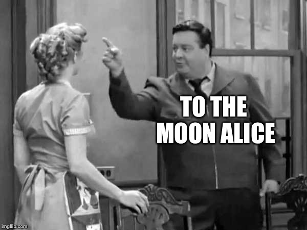Image result for to the moon alice meme