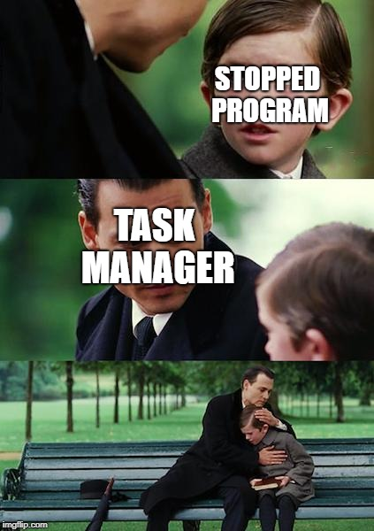 Finding Neverland Meme | STOPPED PROGRAM TASK MANAGER | image tagged in memes,finding neverland | made w/ Imgflip meme maker