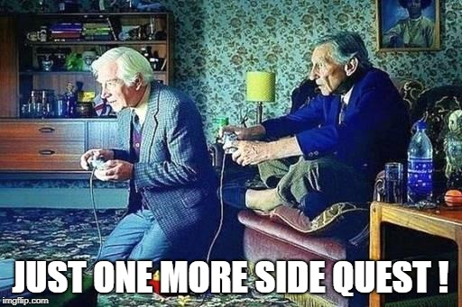 Old men playing video games | JUST ONE MORE SIDE QUEST ! | image tagged in old men playing video games | made w/ Imgflip meme maker