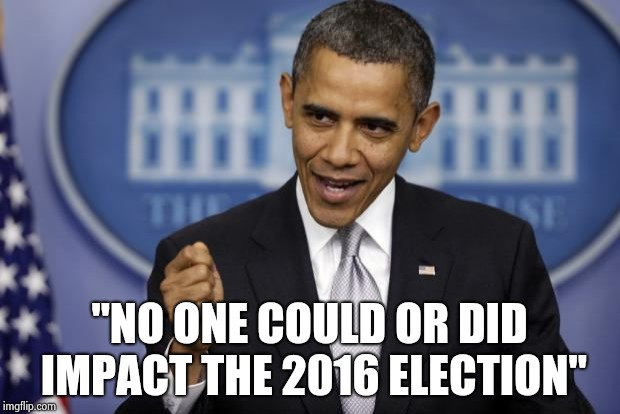 "Barack Obama | ""NO ONE COULD OR DID IMPACT THE 2016 ELECTION"" 