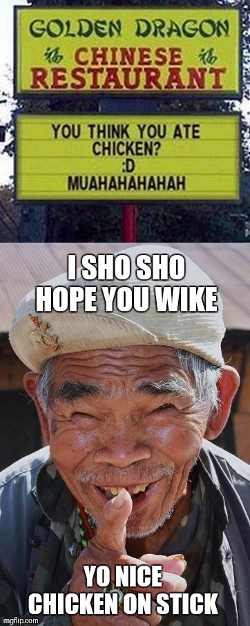 All You Can Eat Buffet  | I SHO SHO HOPE YOU WIKE YO NICE CHICKEN ON STICK | image tagged in memes,funny,food,funny old chinese man 1,jackie chan wtf | made w/ Imgflip meme maker