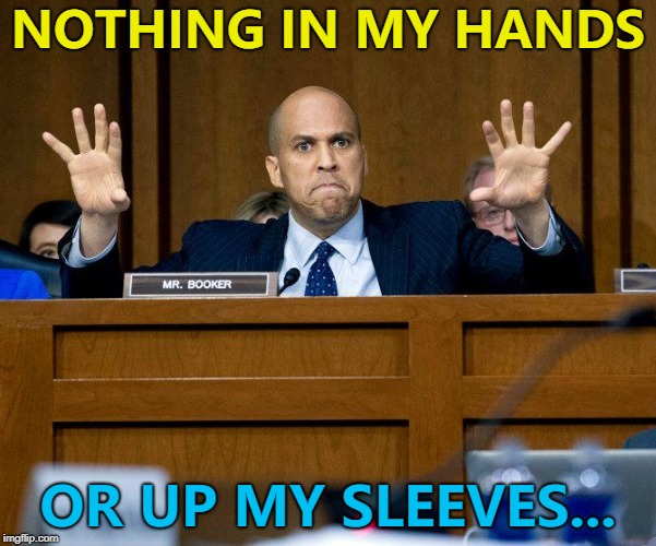 This meme is magic... :) | NOTHING IN MY HANDS OR UP MY SLEEVES... | image tagged in cory booker,memes,magic,politics | made w/ Imgflip meme maker