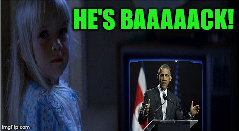 Obamageist | HE'S BAAAAACK! | image tagged in poltergeist,memes,barack obama | made w/ Imgflip meme maker