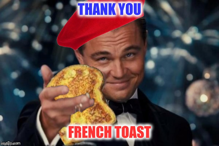 THANK YOU FRENCH TOAST | made w/ Imgflip meme maker