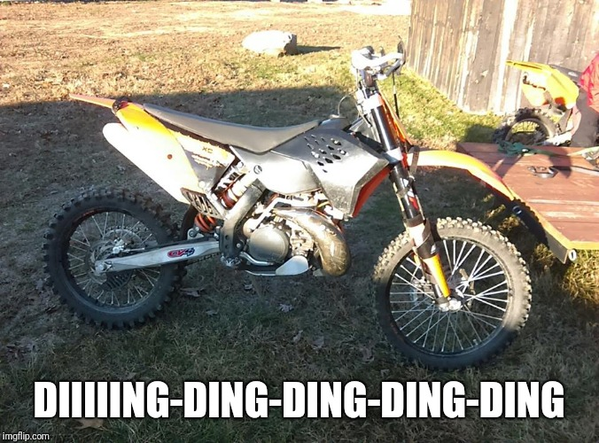 dirt bike 12 | DIIIIING-DING-DING-DING-DING | image tagged in dirt bike 12 | made w/ Imgflip meme maker