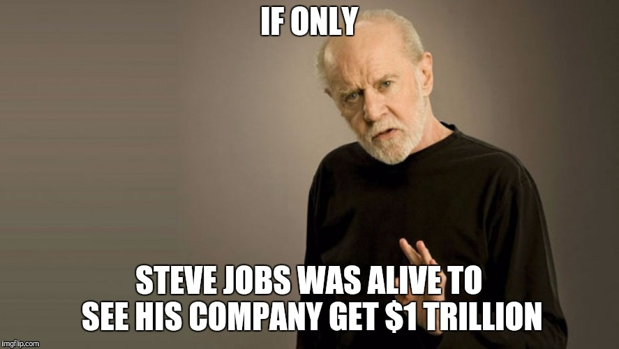IF ONLY STEVE JOBS WAS ALIVE TO SEE HIS COMPANY GET $1 TRILLION | image tagged in steve jobs,apple,1 trillion | made w/ Imgflip meme maker