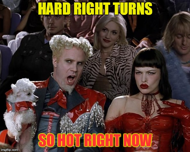 So Hot Right Now | HARD RIGHT TURNS SO HOT RIGHT NOW | image tagged in so hot right now | made w/ Imgflip meme maker
