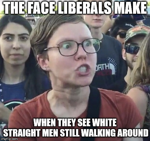 How Do I Change My Color? | THE FACE LIBERALS MAKE WHEN THEY SEE WHITE STRAIGHT MEN STILL WALKING AROUND | image tagged in triggered feminist | made w/ Imgflip meme maker