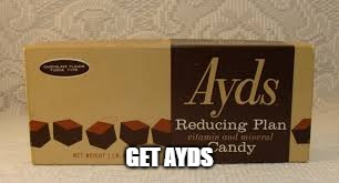 GET AYDS | image tagged in memes,funny,ssby,ayds | made w/ Imgflip meme maker