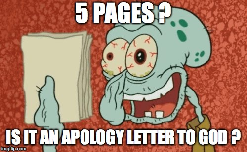 Squidward essay | 5 PAGES ? IS IT AN APOLOGY LETTER TO GOD ? | image tagged in squidward essay | made w/ Imgflip meme maker