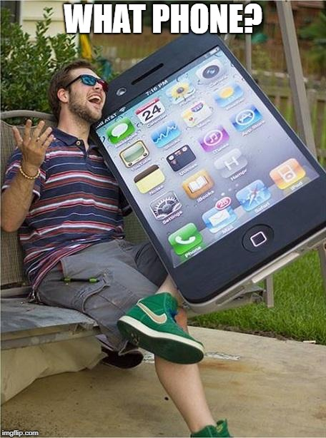 Giant iPhone | WHAT PHONE? | image tagged in giant iphone | made w/ Imgflip meme maker