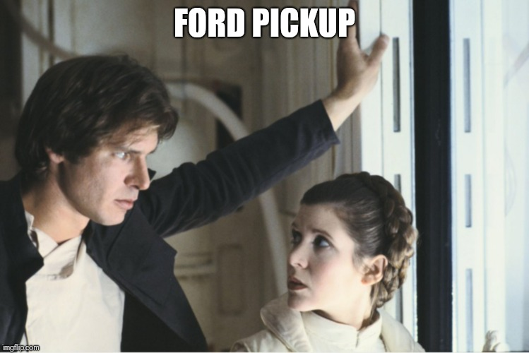 Ford Pickup | FORD PICKUP | image tagged in star wars,harrison ford,princess leia,han solo,ford,bad puns | made w/ Imgflip meme maker
