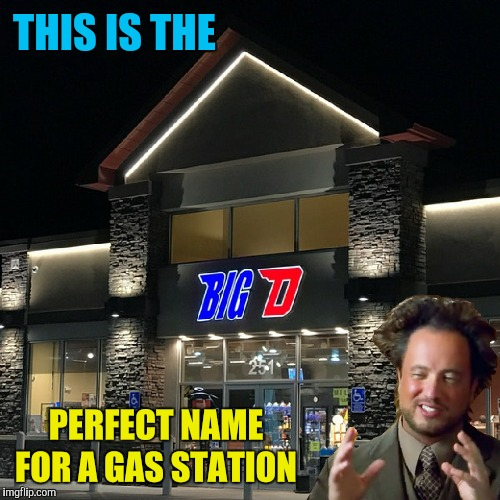 Saw this along the way home. Had to share | PERFECT NAME FOR A GAS STATION THIS IS THE | image tagged in memes,big d,nsfw,gas station,funny signs | made w/ Imgflip meme maker