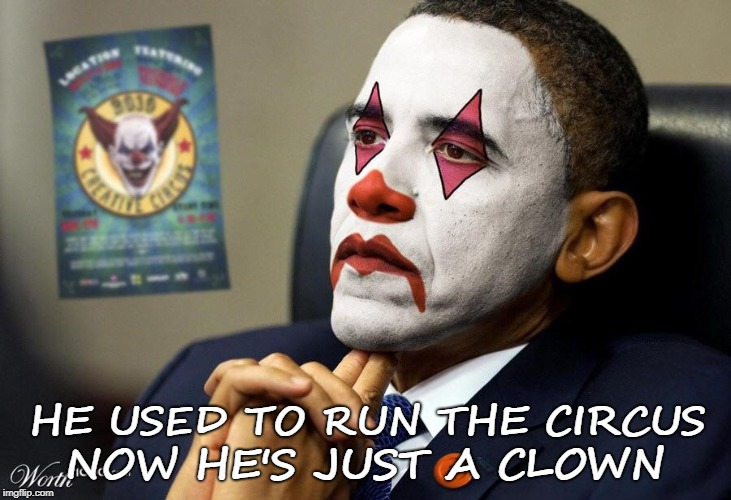 obama | HE USED TO RUN THE CIRCUS NOW HE'S JUST A CLOWN | image tagged in clown | made w/ Imgflip meme maker