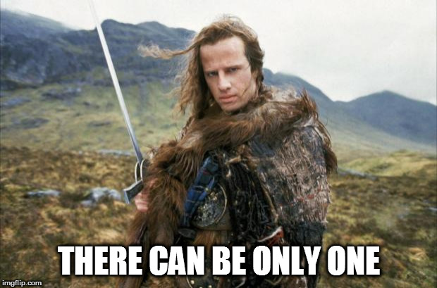 Highlander | THERE CAN BE ONLY ONE | image tagged in highlander | made w/ Imgflip meme maker