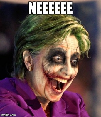 Hillary So Serious | NEEEEEE | image tagged in hillary so serious | made w/ Imgflip meme maker