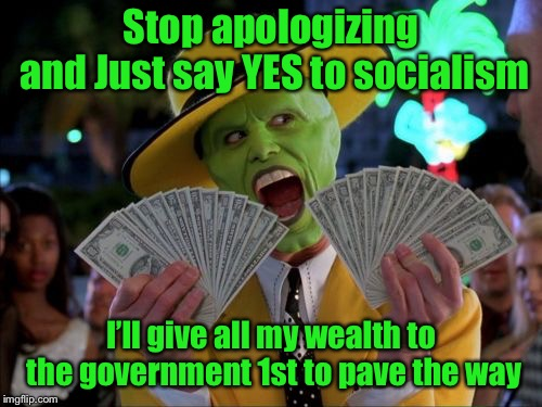 Jim Carrey - put your $ where your heart is! | Stop apologizing andJust say YES to socialism I'll give all my wealth to the government 1st to pave the way | image tagged in memes,money money,jim carrey,socialism,wealthy actor,irony | made w/ Imgflip meme maker