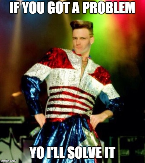 Vanilla Ice | IF YOU GOT A PROBLEM YO I'LL SOLVE IT | image tagged in vanilla ice | made w/ Imgflip meme maker
