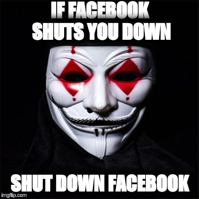 #KEK  | IF FACEBOOK SHUTS YOU DOWN SHUT DOWN FACEBOOK | image tagged in v for vendetta,facebook problems | made w/ Imgflip meme maker