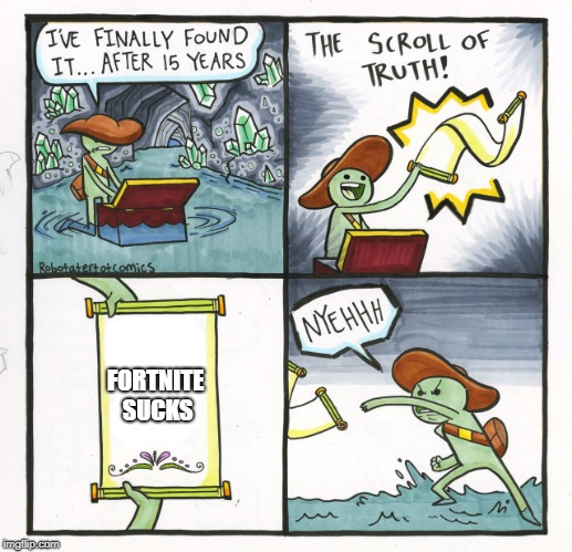 The Scroll Of Truth Meme | FORTNITE SUCKS | image tagged in memes,the scroll of truth | made w/ Imgflip meme maker