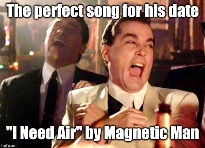 "Good Fellas Hilarious Meme | The perfect song for his date ""I Need Air"" by Magnetic Man 
