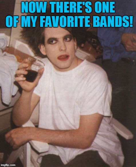 Robert Smith (The Cure) | NOW THERE'S ONE OF MY FAVORITE BANDS! | image tagged in robert smith the cure | made w/ Imgflip meme maker