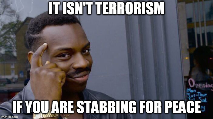 Roll Safe Think About It Meme |  IT ISN'T TERRORISM; IF YOU ARE STABBING FOR PEACE | image tagged in memes,roll safe think about it | made w/ Imgflip meme maker