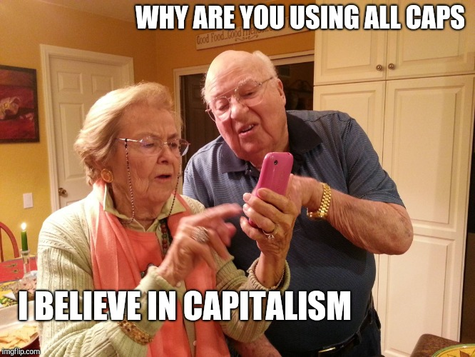 Technology challenged grandparents | WHY ARE YOU USING ALL CAPS I BELIEVE IN CAPITALISM | image tagged in technology challenged grandparents | made w/ Imgflip meme maker