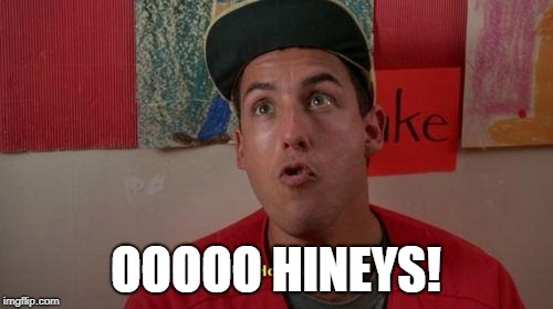 Billy Madison Hiney! | OOOOO HINEYS! | image tagged in billy madison hiney | made w/ Imgflip meme maker