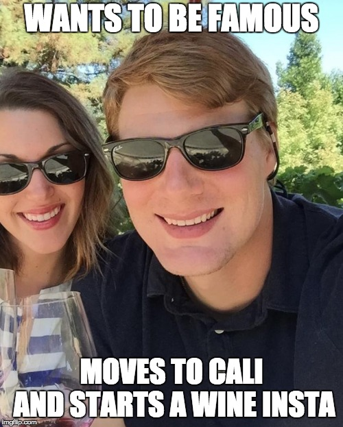 Wino Meme | WANTS TO BE FAMOUS MOVES TO CALI AND STARTS A WINE INSTA | image tagged in instagram | made w/ Imgflip meme maker